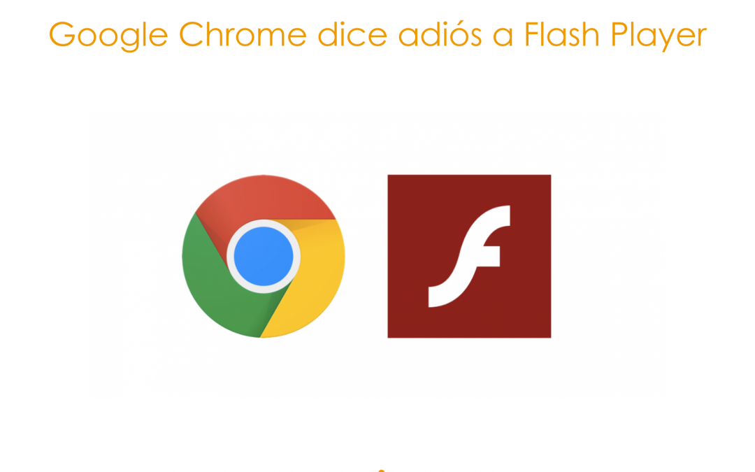 Google Chrome dice adiós a Flash Player