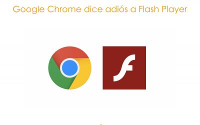 Google Chrome dice adiós a Flash Player